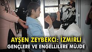 Ayşen Zeybekci: İzmirli gençlere ve engellilere müjde