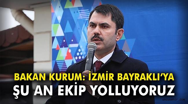 Bakan Kurum: İzmir Bayraklı'ya şu an ekip yolluyoruz