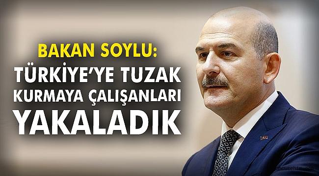 Bakan Soylu: Türkiye'ye tuzak kurmaya çalışanları yakaladık