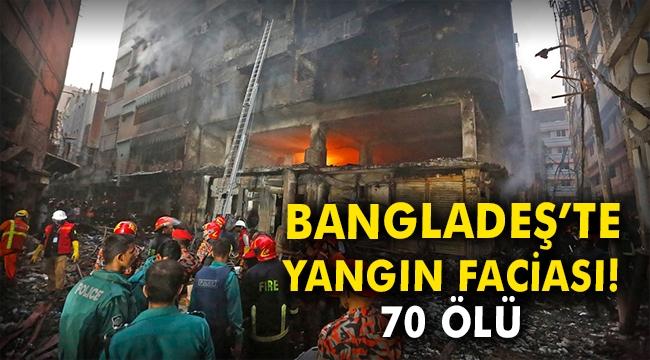Bangladeş'te yangın faciası! 70 ölü