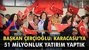 Başkan Çerçioğlu: Karacasu'ya 51 milyon liralık yatırım yaptık