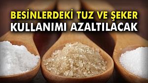 Besinlerdeki tuz ve şeker kullanımı azaltılacak