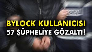 Bylock kullanıcısı 57 şüpheliye gözaltı