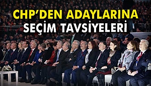 CHP'den adaylarına seçim tavsiyeleri