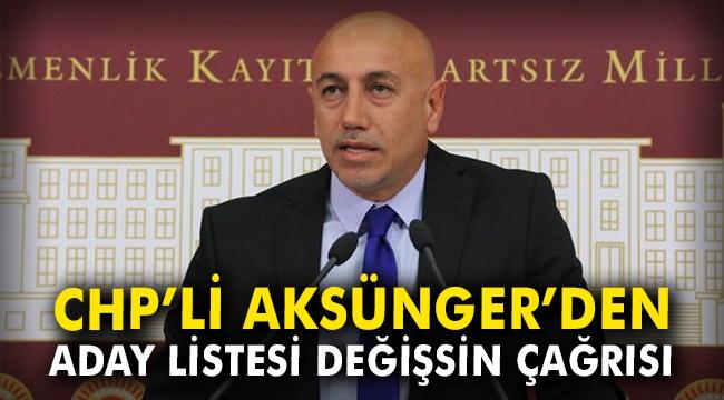CHP'li Aksünger'den aday listesi değişsin çağrısı