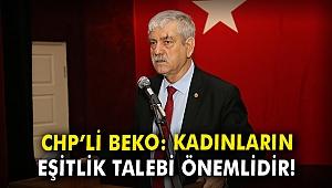 CHP'li Beko: Kadınların eşitlik talebi önemlidir