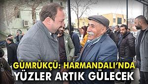 CHP'li Gümrükçü: Harmandalı'nda yüzler artık gülecek
