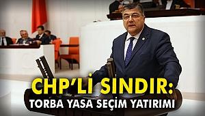 CHP'li Sındır: Torba yasa seçim yatırımı
