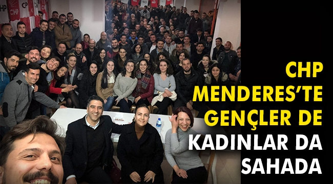 CHP Menderes'te gençler de kadınlar da sahada