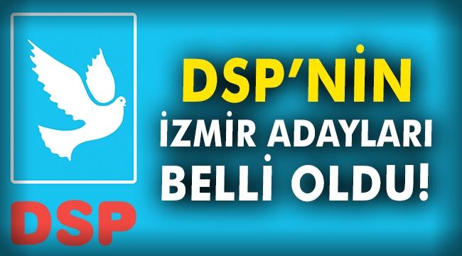 DSP'nin İzmir adayları belli oldu!