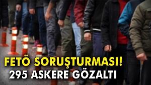FETÖ soruşturması: 295 askere gözaltı