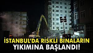 İstanbul'da riskli binaların yıkımına başlandı!