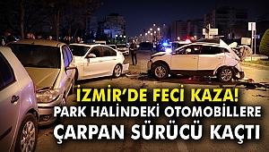 İzmir'de feci kaza! Park halindeki araçlara çarptı