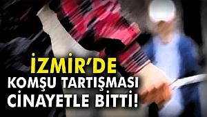 İzmir'de komşu tartışması cinayetle bitti