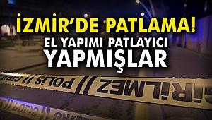 İzmir'de patlama! El yapımı patlayıcı yapmışlar...