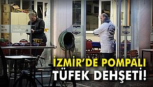 İzmir'de pompalı tüfek dehşeti!