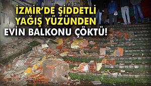 İzmir'de şiddetli yağış nedeniyle evin balkonu çöktü