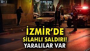 İzmir'de silahlı saldırı: Yaralılar var