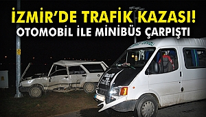 İzmir'de trafik kazası! Minibüs ile otomobil çarpıştı!