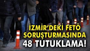 İzmir'deki FETÖ soruşturmasında 48 tutuklama!