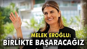 Melek Eroğlu: Birlikte başaracağız