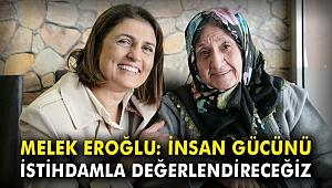 Melek Eroğlu: İnsan gücünü istihdamla değerlendireceğiz