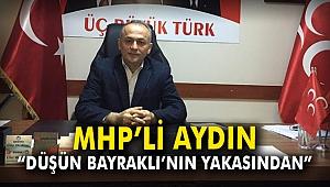 MHP'li Aydın: Düşün Bayraklı'nın yakasından