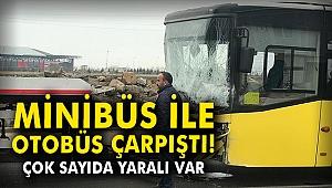 Minibüs ile otobüs çarpıştı! Çok sayıda yaralı var