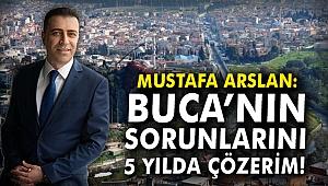 Mustafa Arslan: Buca'nın sorunların 5 yılda çözerim!