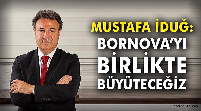 Mustafa İduğ: Bornova'yı birlikte büyüteceğiz