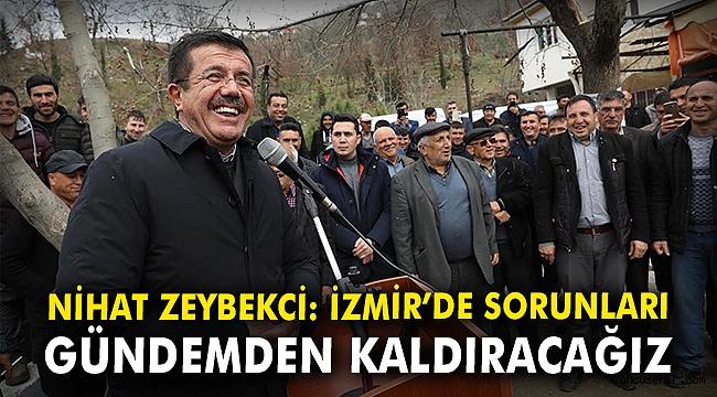 Nihat Zeybekci: İzmir'de sorunları gündemden kaldıracağız