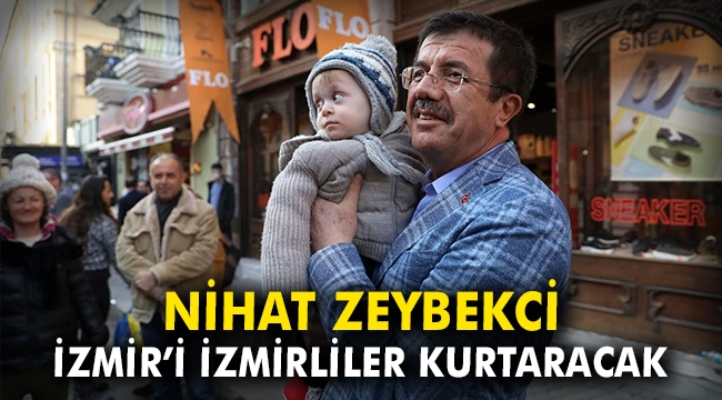 Nihat Zeybekci: İzmir'i İzmirliler kurtaracak