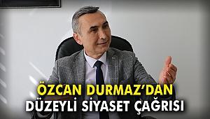 Özcan Durmaz'dan düzeyli siyaset çağrısı