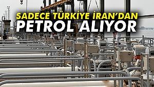 Sadece Türkiye İran'dan petrol alıyor