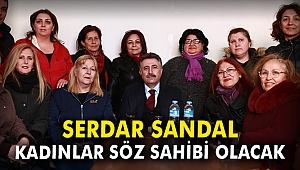 Serdar Sandal: Kadınlar söz sahibi olacak