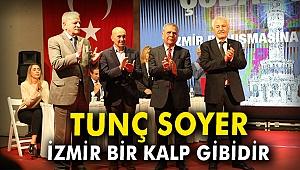 Tunç Soyer: İzmir bir kalp gibidir