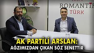 AK Partili Arslan: Ağzımızdan çıkan söz senettir