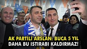 AK Partili Arslan: Buca 5 yıl daha bu ıstırabı kaldırmaz