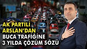 AK Partili Arslan'dan Buca trafiğine 3 yılda çözüm sözü