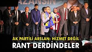 AK Partili Arslan: Hizmet değil rant derdindeler!