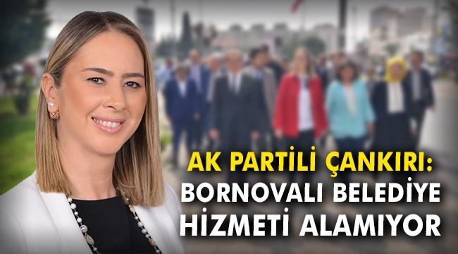 AK Partili Çankırı: Bornovalı belediye hizmeti alamıyor