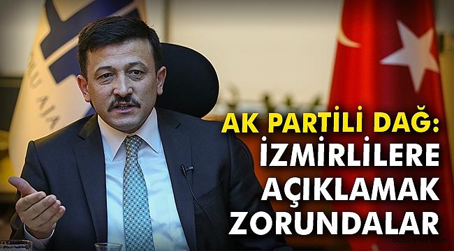 AK Partili Dağ: İzmirlilere açıklamak zorundalar