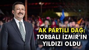 AK Partili Dağ: Torbalı İzmir'in yıldızı oldu
