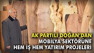 AK Partili Doğan'dan mobilya sektörüne hem iş, hem yatırım projeleri