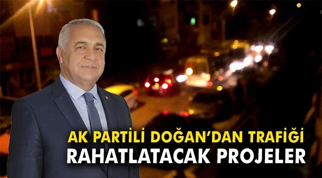 AK Partili Doğan'dan trafiği rahatlatacak projeler