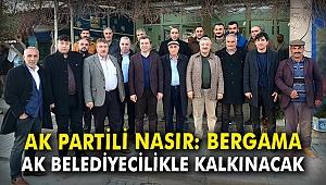 AK Partili Nasır: Bergama AK Belediyecilikle kalkınacak