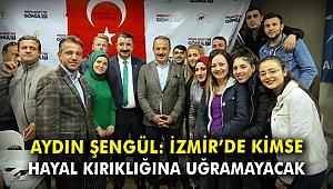 AK Partili Şengül: İzmir'de kimse hayal kırıklığına uğramayacak
