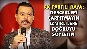 AK Partili Kaya: Gerçekleri çarpıtmayın, İzmirlilere doğruyu söyleyin
