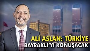 Ali Aslan: Türkiye Bayraklı'yı konuşacak