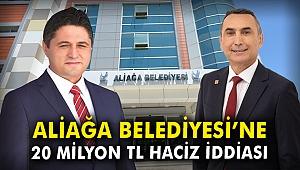 Aliağa Belediyesi'ne 20 milyon TL haciz iddiası